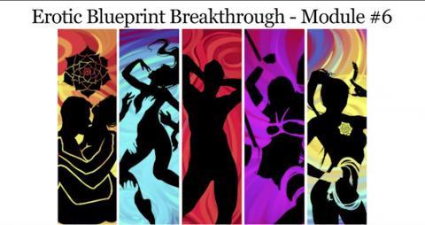 Erotic Blueprint Breakthrough - Module 6