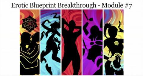 Erotic Blueprint Breakthrough - Module 7